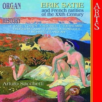 Organ History, Erik Satie And French Rarities Of The XXth Century